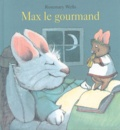 Rosemary Wells - Max le gourmand.