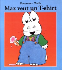 Rosemary Wells - Max veut un T-shirt.