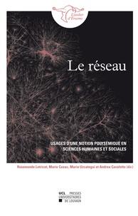 Rosemonde Letricot et Mario Cuxac - Le réseau - Usages d'une notion polysémique en sciences humaines et sociales.