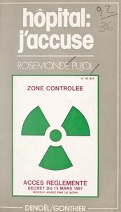 Rosemonde Pujol - Hôpital : j'accuse.