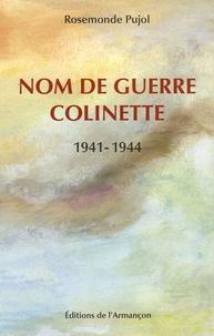 Rosemonde Pujol - Nom de guerre : Colinette - 1941-1944.