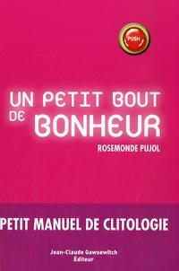 Rosemonde Pujol - Un petit bout de bonheur - Petit manuel de clitologie.