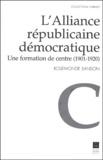 Rosemonde Sanson - L'Alliance républicaine démocratique - Une formation de centre (1901-1920).