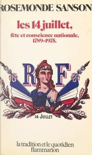 Rosemonde Sanson et Jacques Le Goff - Les 14 juillet : 1789-1975 - Fête et conscience nationale.