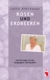 Rosen und Erdbeeren - Erinnerungen an das vergangene Jahrhundert.