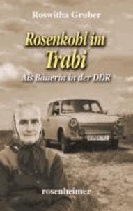 Rosenkohl im Trabi - Als Bäuerin in der DDR.