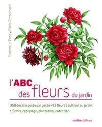 Rosenn Le Page et Denis Retournard - L'ABC des fleurs du jardin.