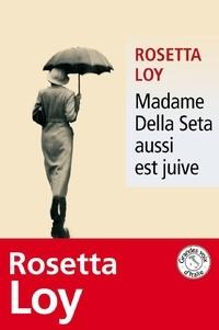Rosetta Loy - Madame Della Seta aussi est juive.
