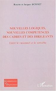 Rosette Bonnet et Jacques Bonnet - Nouvelles logiques, nouvelles compétences des cadres et des dirigeants - Entre le rationnel et le sensible.