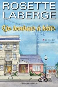 Rosette Laberge - Un bonheur à bâtir  : La folie des grandeurs.