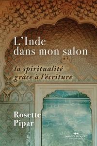 Rosette Pipar - L'Inde dans mon salon - La spiritualité grâce à l'écriture.