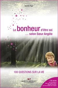 Rosette Pipar - Le bonheur d'être soi... selon Soeur Angèle - 100 questions sur la vie.