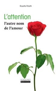 Rosette Poletti - L'Attention - L'autre nom de l'amour.