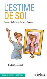 Rosette Poletti et Barbara Dobbs - L'estime de soi - Un bien essentiel.