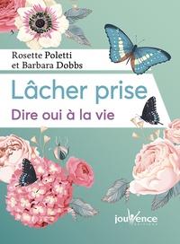 Rosette Poletti et Barbara Dobbs - Lâcher prise - Dire oui à la vie.