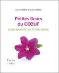 Rosette Poletti et Barbara Dobbs - Petites fleurs du coeur - Pour grandir au fil des jours.