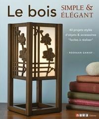 Roshaan Ganief - Le bois - Simple & élégant. 40 projets stylés et faciles à réaliser par un chantourneur moderne.