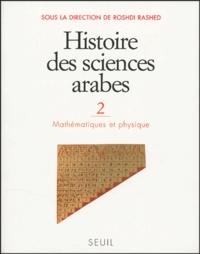 Roshdi Rashed - Histoire des sciences arabes - Tome 2, Mathématiques et physique.