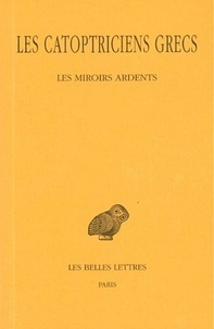 Roshdi Rashed et Jacques Jouanna - Les Catoptriciens - Tome 1, Les Miroirs ardents.