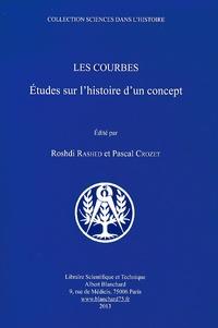 Roshdi Rashed et Pascal Crozet - Les courbes - Etudes sur l'histoire d'un concept.