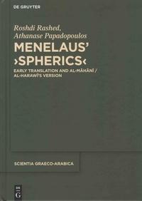 Roshdi Rashed et Athanase Papadopoulos - Menelaus' Spherics - Early Translation and al-Mahani/al-Harawi's Version.