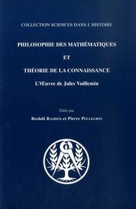 Roshdi Rashed et Pierre Pellegrin - Philosophie des mathématiques et théorie de la connaissance - L'oeuvre de Jules Vuillemin.