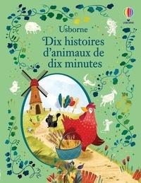 Rosie Dickins et Fiona Patchett - Dix histoires d'animaux en dix minutes.