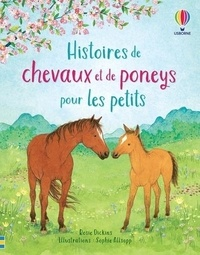 Rosie Dickins et Sophie Allsopp - Histoires de chevaux et de poneys pour les petits.