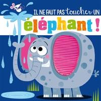 Rosie Greening et Stuart Lynch - Il ne faut pas toucher un éléphant !.