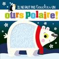 Rosie Greening et Stuart Lynch - Il ne faut pas toucher un ours polaire !.