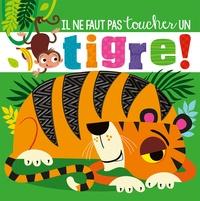 Rosie Greening et Stuart Lynch - Il ne faut pas toucher un tigre !.