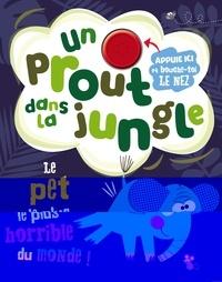 Rosie Greening et Edward Miller - Un prout dans la jungle - Le pet le plus horrible du monde !.