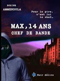 Rosine Ammendola - Max, 14 ans chef de bande.