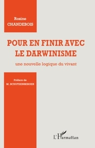 Rosine Chandebois - Pour en finir avec le darwinisme - Une nouvelle logique du vivant.