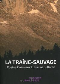 Rosine Cremieux et Pierre Sullivan - La traîne-sauvage précédé de Démêler la mort de l'avenir.