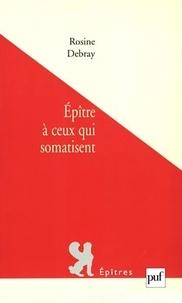 Rosine Debray - Epître à ceux qui somatisent.