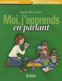Rosine Des Chênes - Moi, j'apprends en parlant.