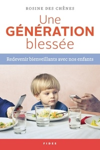 Rosine Des Chênes - Une genération blessée - Redevenir bienveillant avec nos enfants.