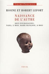 Rosine Lefort - Naissance de l'autre - Deux psychanalyses : Nadia, treize mois, Marie-Françoise, trente mois.