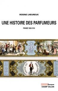Rosine Lheureux - Une histoire des parfumeurs : France 1850-1910.