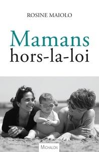 Téléchargement de livres sur iphone 5 Mamans hors-la-loi 9782347017002 (French Edition) par Rosine Maiolo