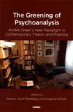 Rosine Perelberg et Gregorio Kohon - The Greening of Psychoanalysis - André Green's New Paradigm in Contemporary Theory and Practice.