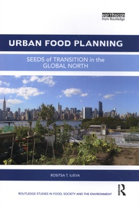 Rositsa T. Ilieva - Urban Food Planning - Seeds of Transition in the Global North.