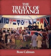 Ross Calman - The Treaty of Waitangi.