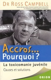Ross Campbell - Accros... Pourquoi ? La toxicomanie juvénile - Causes et solutions.