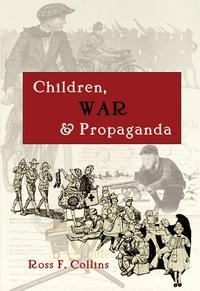Ross f. Collins - Children, War and Propaganda.