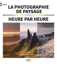 Ross Hoddinott et Mark Bauer - La photographie de paysage heure par heure.