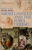 Ross King - Michelangelo and the Pope's Ceiling.