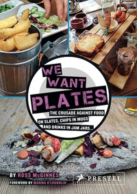 Openwetlab.it We Want Plates - The Crusade Against Food on Slates, Chips in Mugs and Drinks in Jam Jars... Image