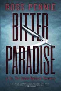 Ross Pennie - Bitter Paradise - A Dr. Zol Szabo Medical Mystery.